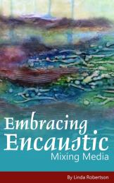 Embracing Encaustic: Mixing Media